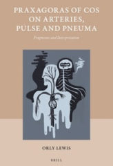 Orly Lewis, Praxagoras of Cos on Arteries, Pulse and Pneuma. Fragments and Interpretation, Leiden: Brill