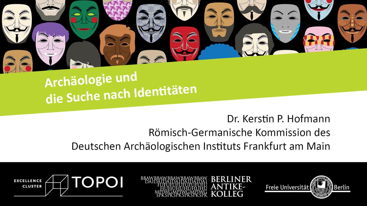 Kerstin P. Hofmann | Archäologie und die Suche nach Identitäten | 19.12.2017
