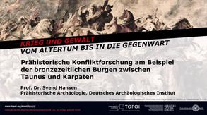 Svend Hansen | Prähistorische Konfliktforschung am Beispiel der bronzezeitlichen Burgen zwischen Taunus und Karpaten | 27.6.2018